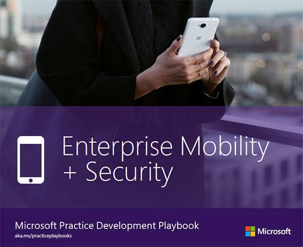 Microsoft Practice Development Playbook: Enterprise Mobility + Security