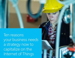 Ten reasons your business needs a strategy now to capitalise on the Internet of Things